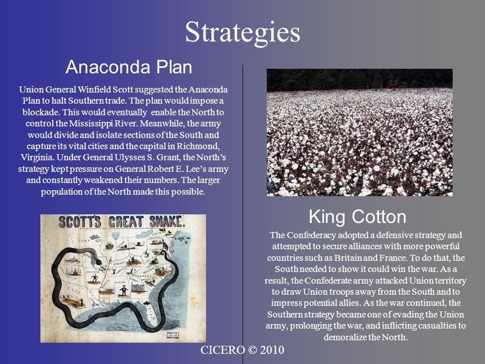 Strategies Anaconda Plan King Cotton The Confederacy adopted a defensive strategy and attempted to secure alliances with more powerful countries such