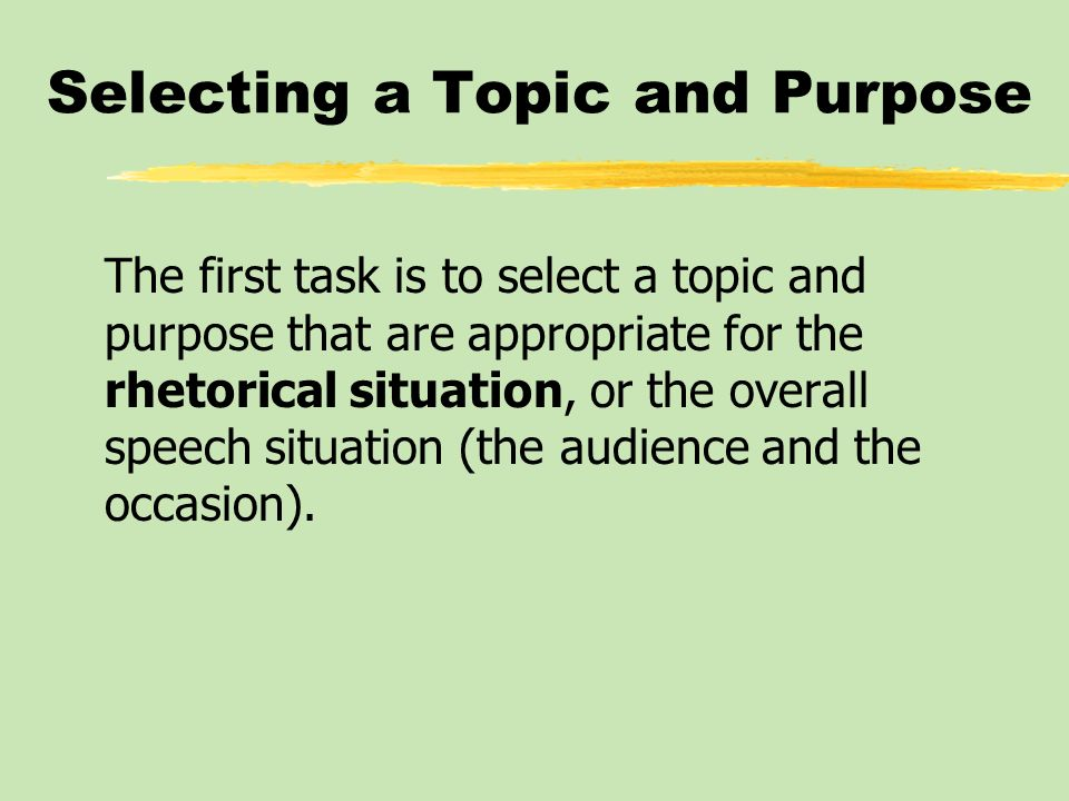 Assigned Versus Self-Selected Topics zPublic speakers are either given a topic, or asked to choose one of their own.