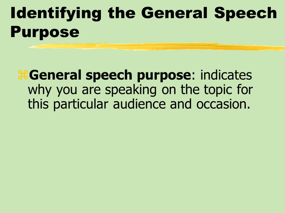 Identifying the General Speech Purpose zInforming zPersuading zThe Special Occasion Speech