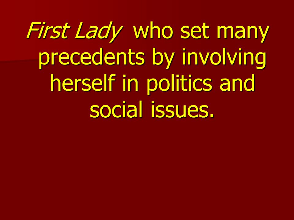 First Lady who set many precedents by involving herself in politics and social issues.
