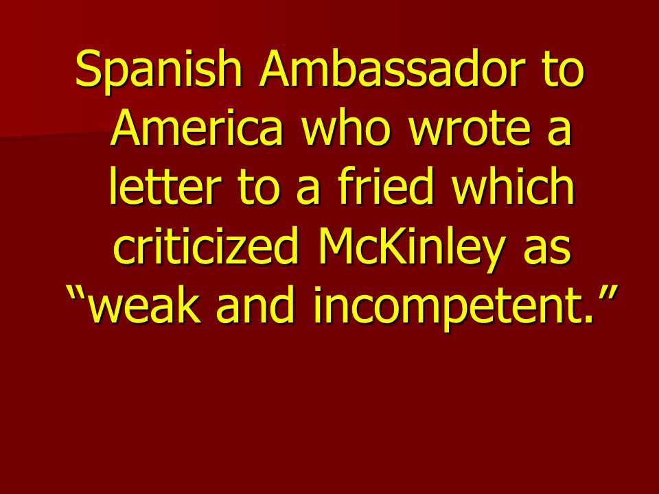 Spanish Ambassador to America who wrote a letter to a fried which criticized McKinley as weak and incompetent.