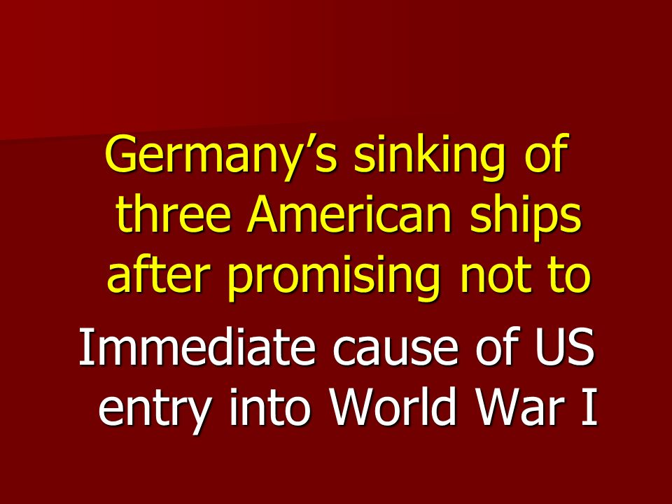 Immediate cause of US entry into World War I