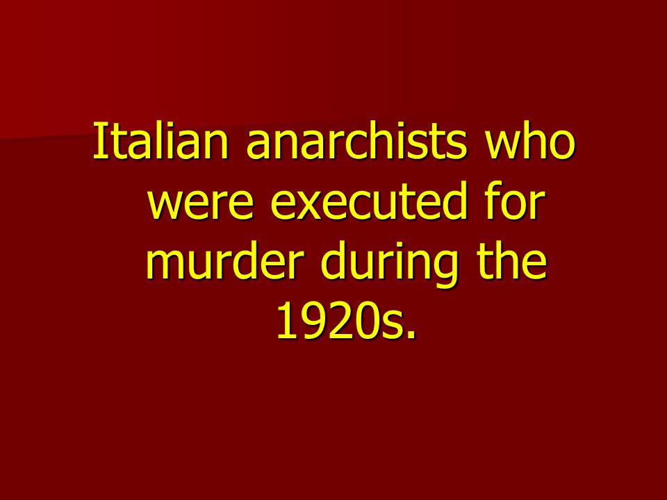 Italian anarchists who were executed for murder during the 1920s.