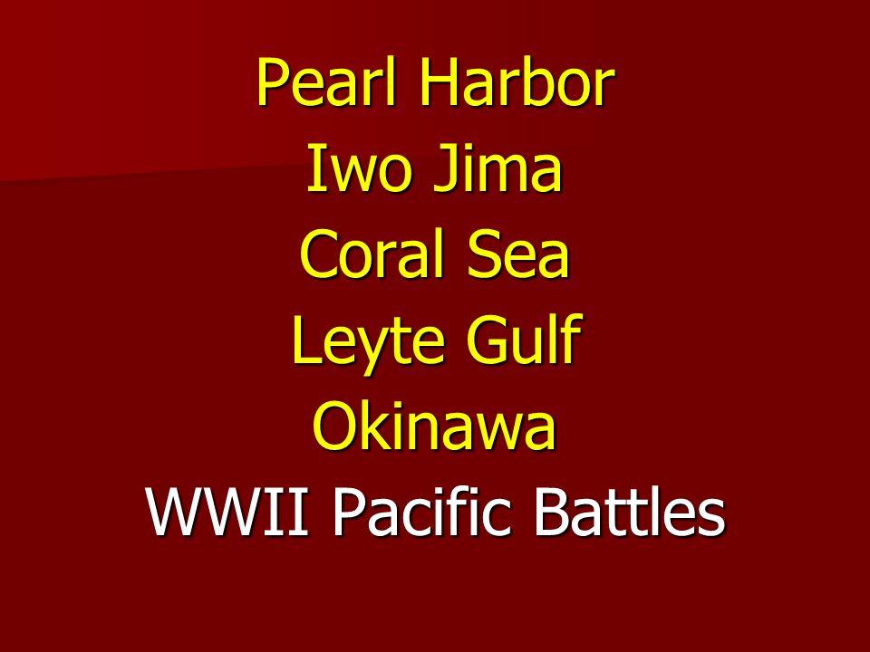 Pearl Harbor Iwo Jima Coral Sea Leyte Gulf Okinawa WWII Pacific Battles