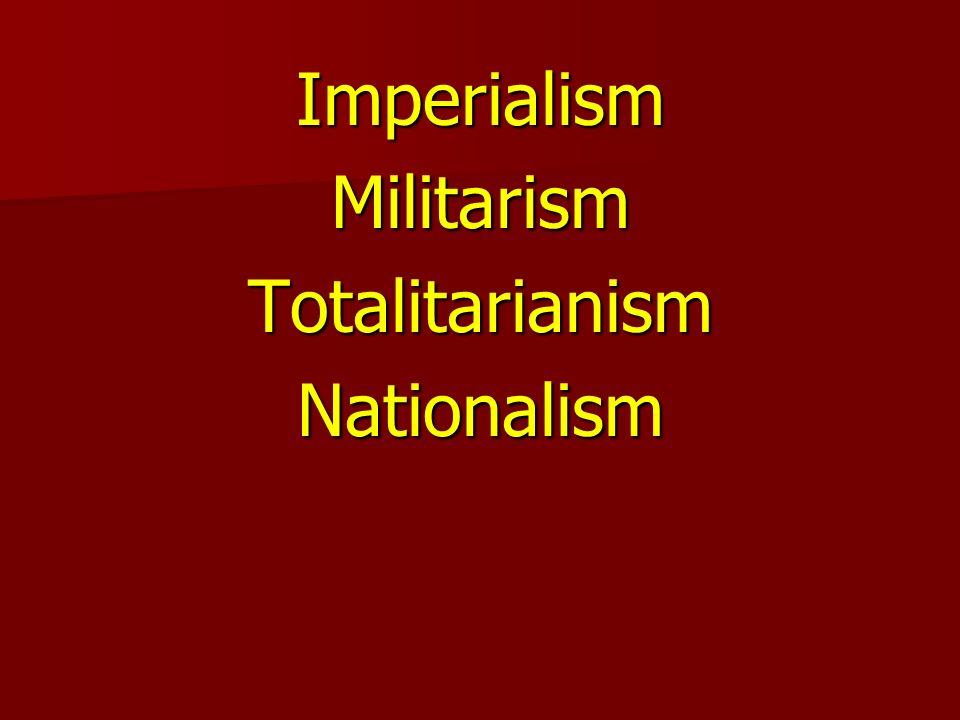 ImperialismMilitarismTotalitarianismNationalism