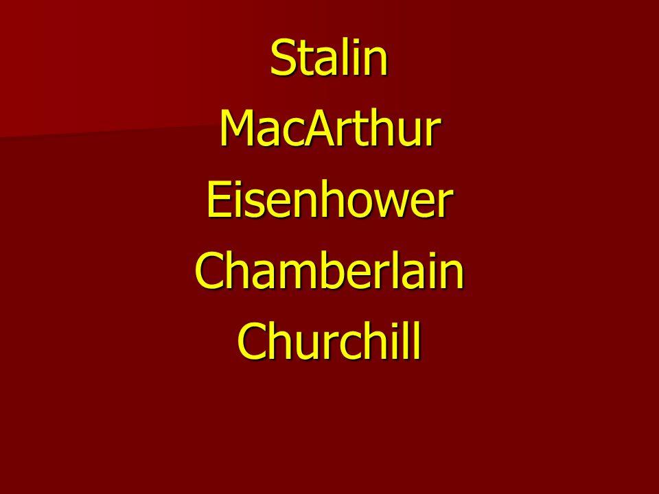 StalinMacArthurEisenhowerChamberlainChurchill