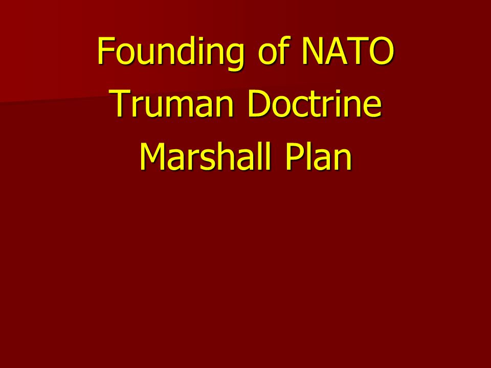 Founding of NATO Truman Doctrine Marshall Plan