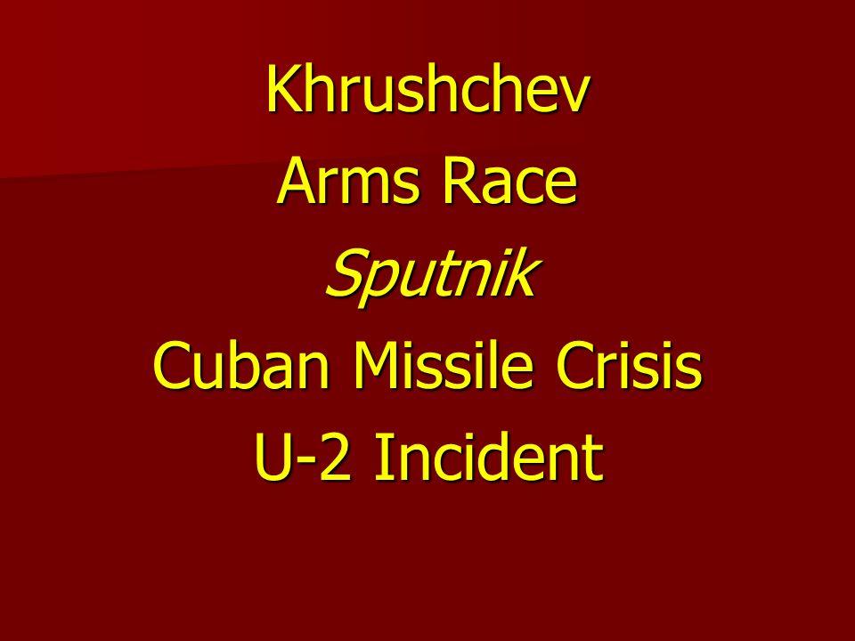Khrushchev Arms Race Sputnik Cuban Missile Crisis U-2 Incident