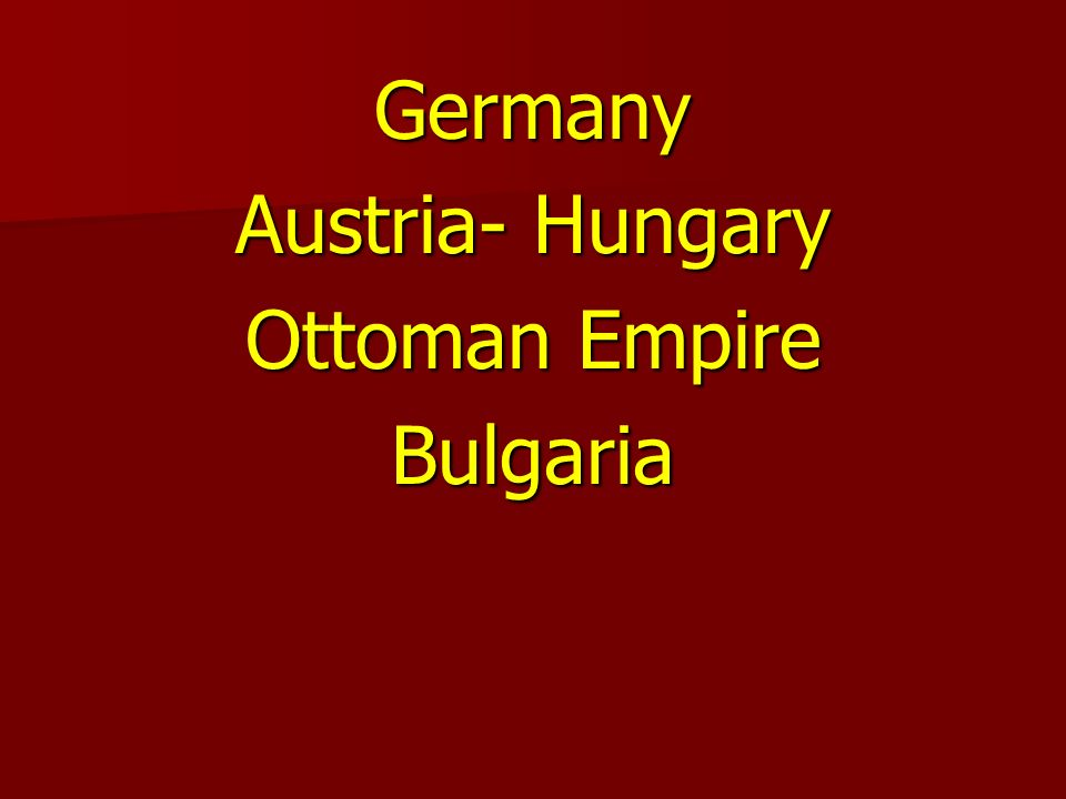 Germany Austria- Hungary Ottoman Empire Bulgaria