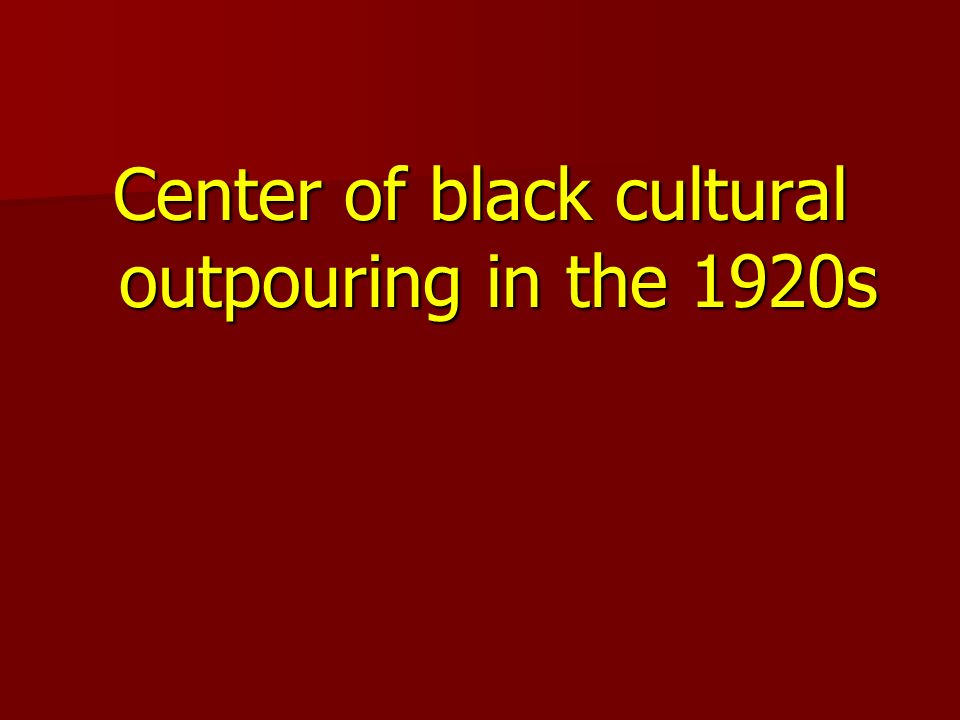 Center of black cultural outpouring in the 1920s