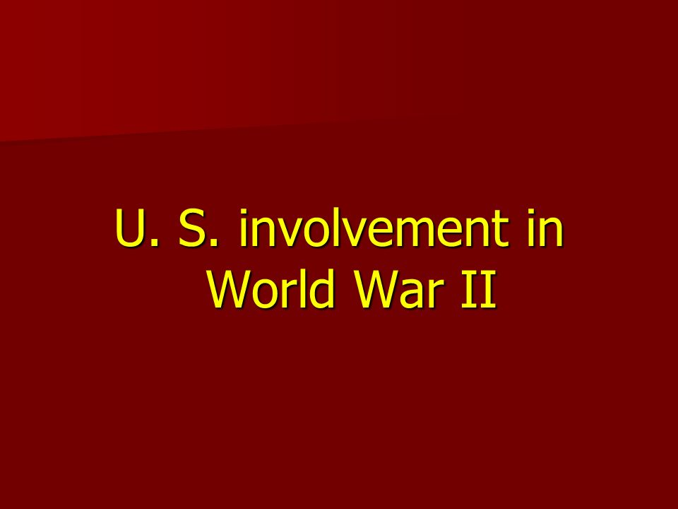 U. S. involvement in World War II