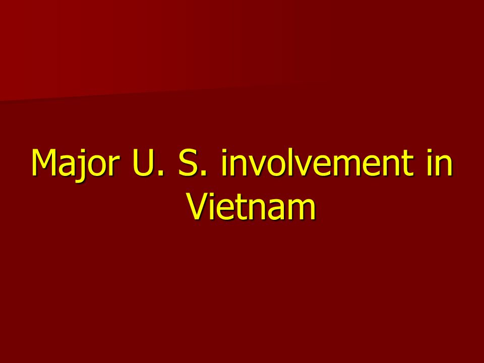 Major U. S. involvement in Vietnam
