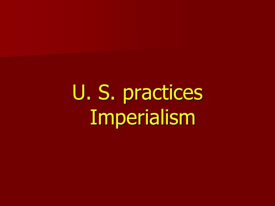 U. S. practices Imperialism