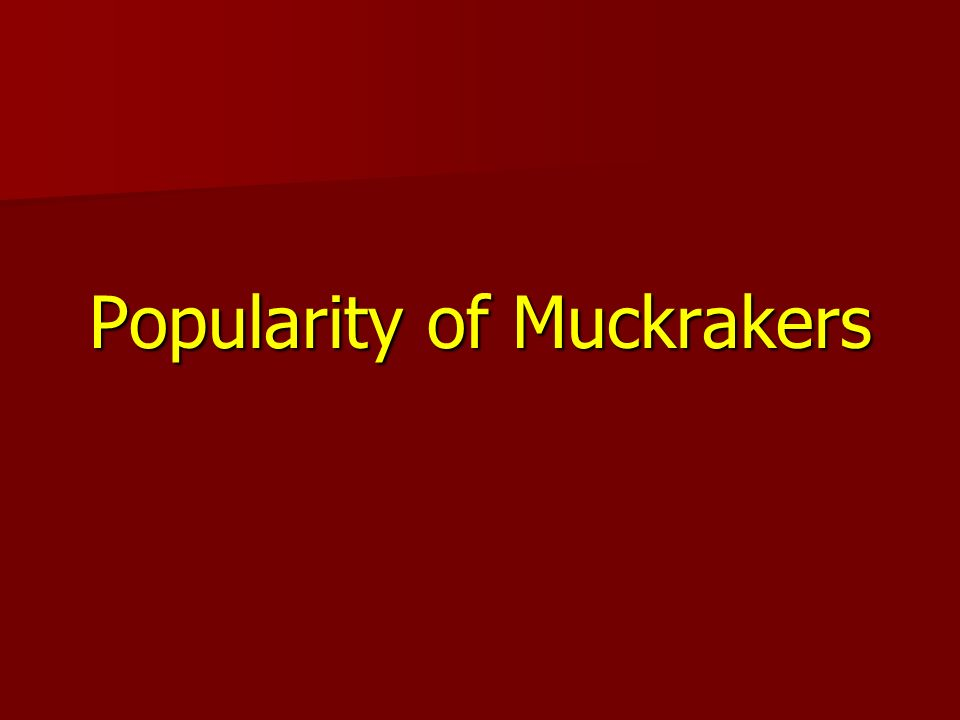 Popularity of Muckrakers