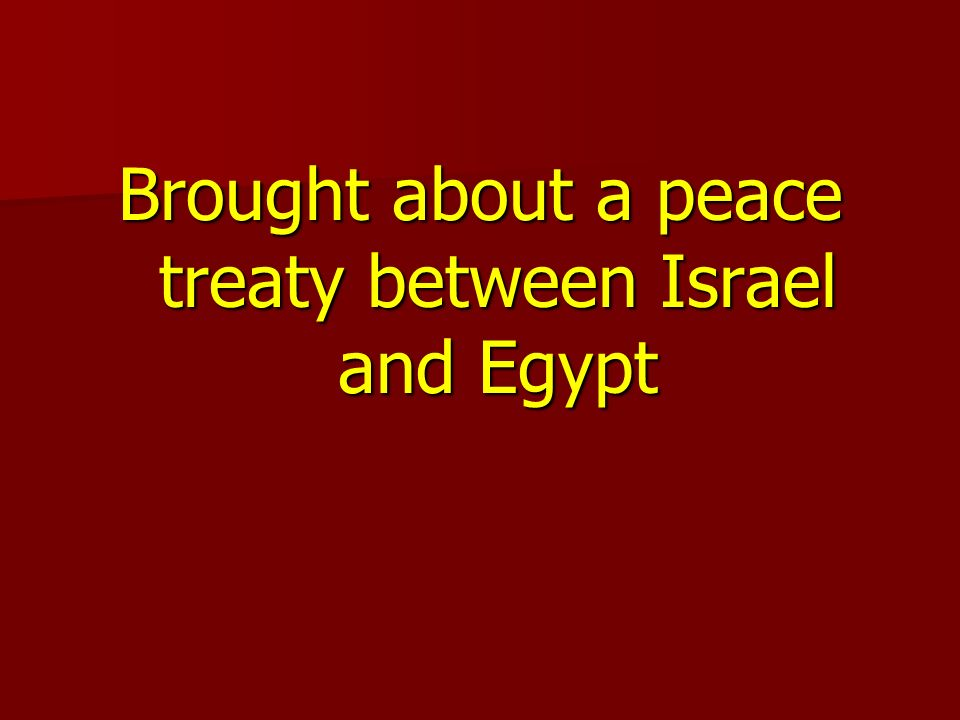 Brought about a peace treaty between Israel and Egypt