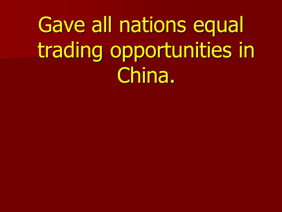 Gave all nations equal trading opportunities in China.
