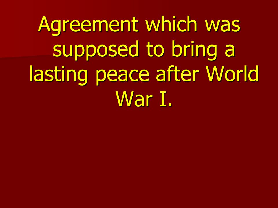 Agreement which was supposed to bring a lasting peace after World War I.