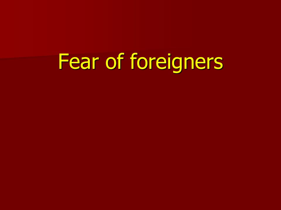 Fear of foreigners