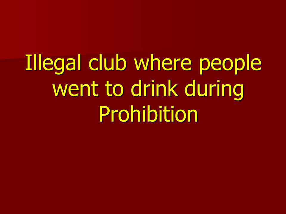 Illegal club where people went to drink during Prohibition