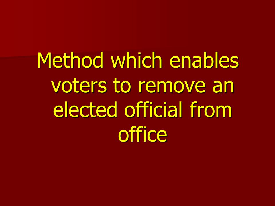 Method which enables voters to remove an elected official from office