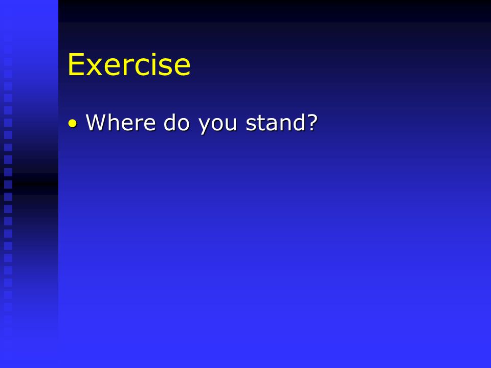 Exercise Where do you stand?Where do you stand?