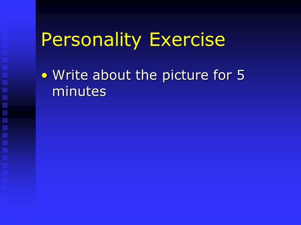Personality Exercise Write about the picture for 5 minutesWrite about the picture for 5 minutes