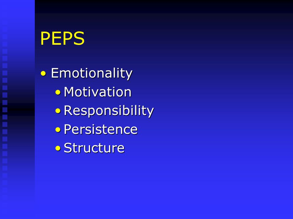 PEPS EmotionalityEmotionality MotivationMotivation ResponsibilityResponsibility PersistencePersistence StructureStructure