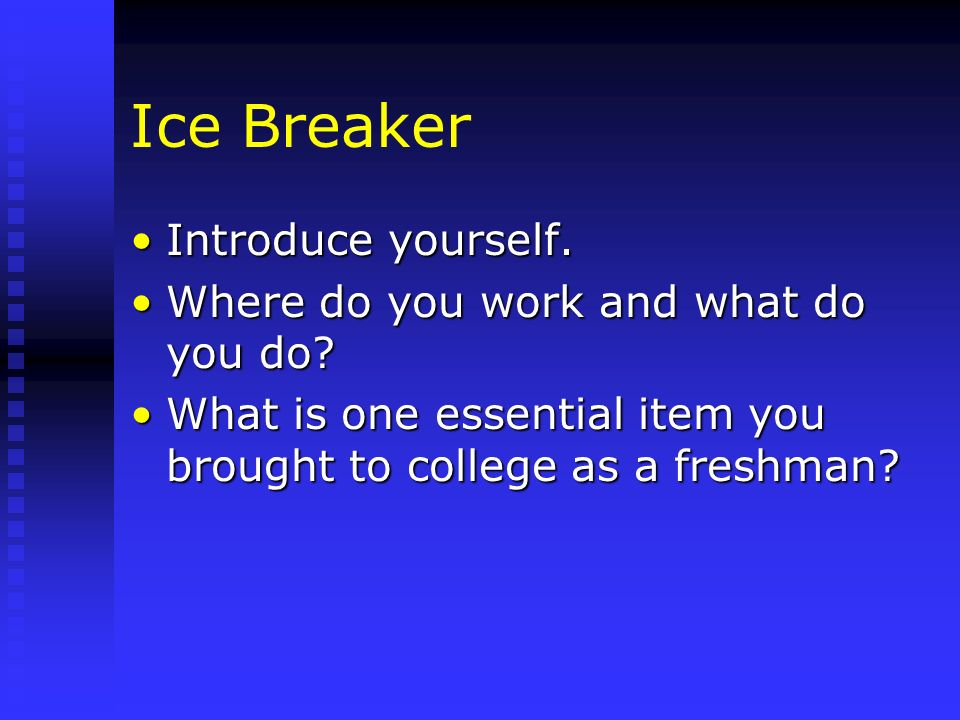 Ice Breaker Introduce yourself.Introduce yourself. Where do you work and what do you do?Where do you work and what do you do? What is one essential it