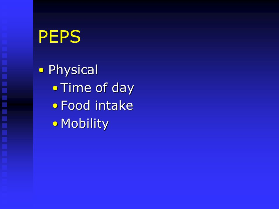 PEPS PhysicalPhysical Time of dayTime of day Food intakeFood intake MobilityMobility