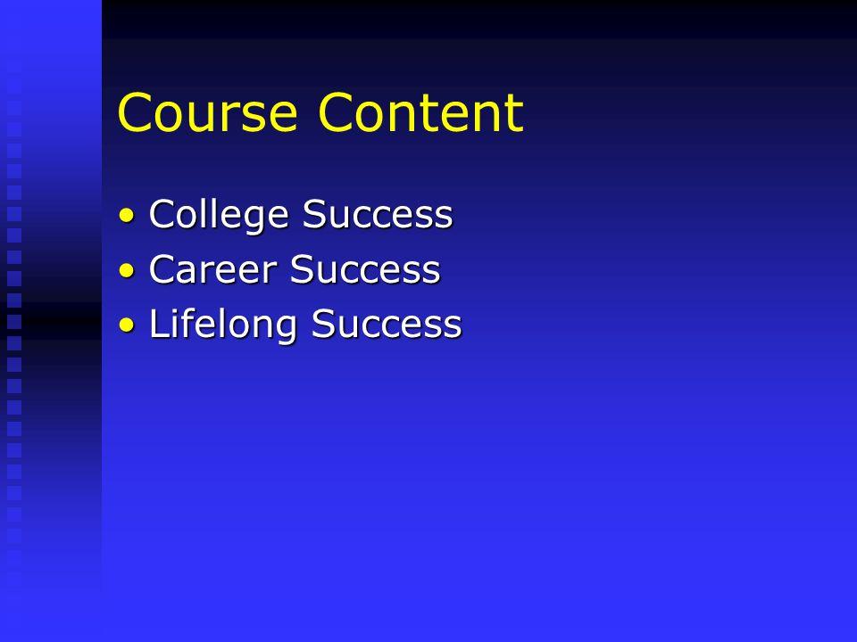 Course Content College SuccessCollege Success Career SuccessCareer Success Lifelong SuccessLifelong Success