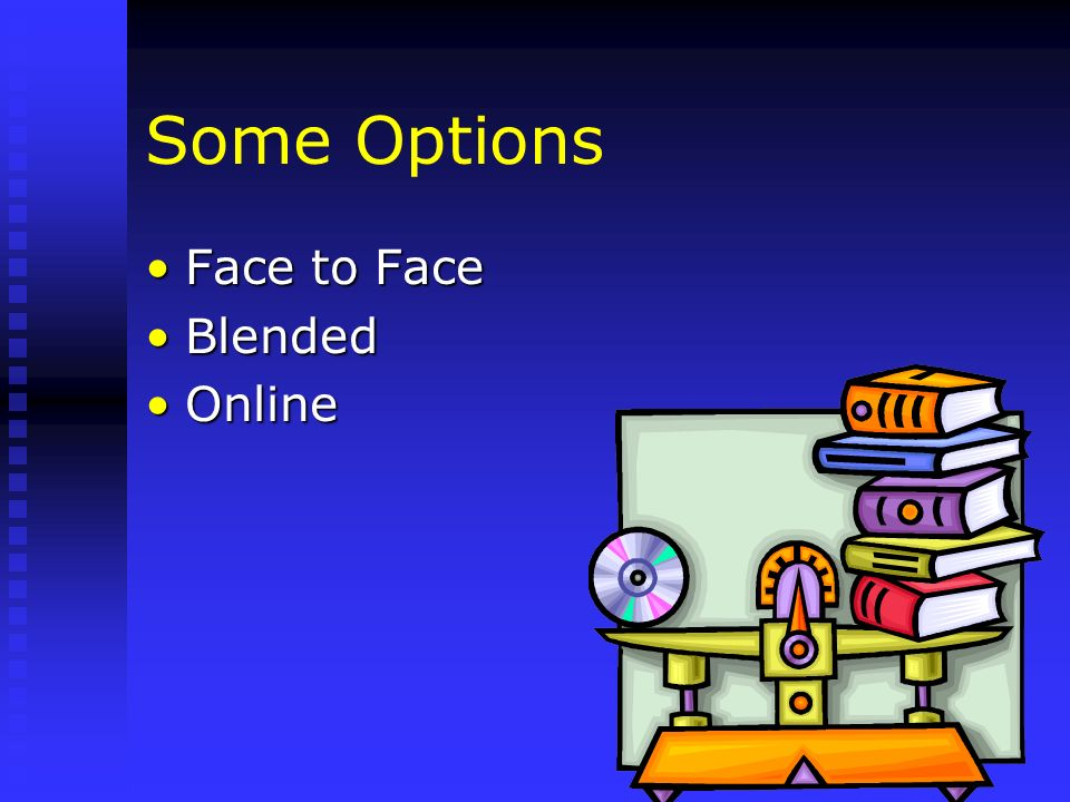 Some Options Face to FaceFace to Face BlendedBlended OnlineOnline