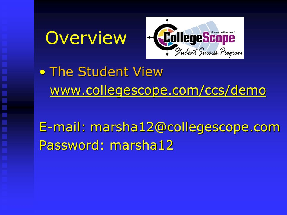 Overview The Student ViewThe Student View www.collegescope.com/ccs/demo E-mail: marsha12@collegescope.com Password: marsha12