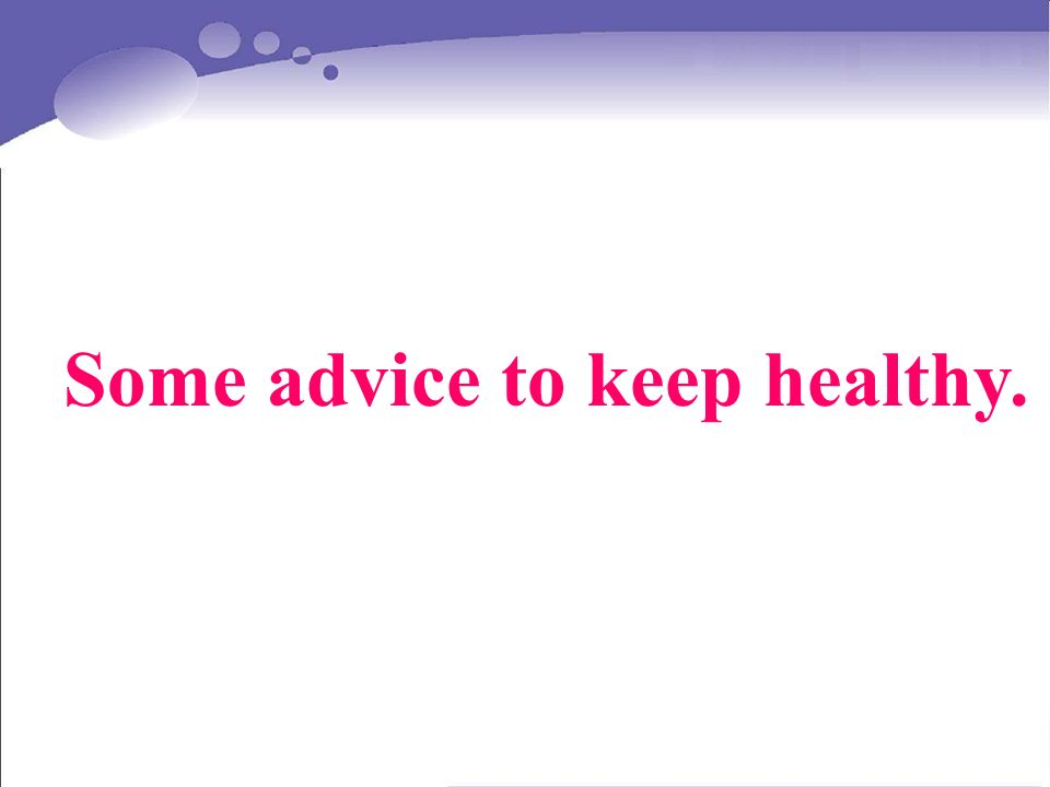 Some advice to keep healthy.