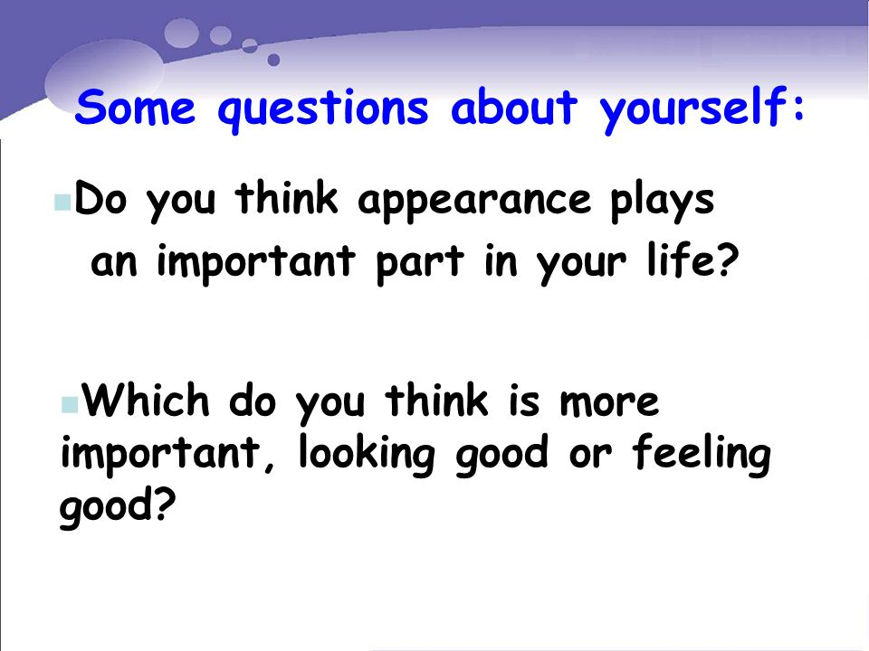 Some questions about yourself: Do you think appearance plays an important part in your life.