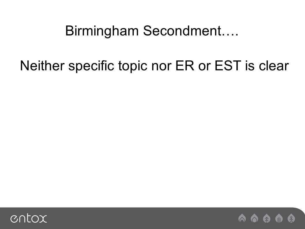 Birmingham Secondment…. Neither specific topic nor ER or EST is clear
