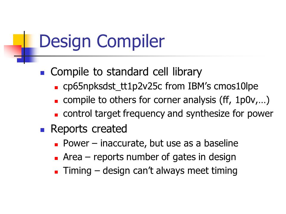 Design Compiler Compile to standard cell library cp65npksdst_tt1p2v25c from IBMs cmos10lpe compile to others for corner analysis (ff, 1p0v,…) control