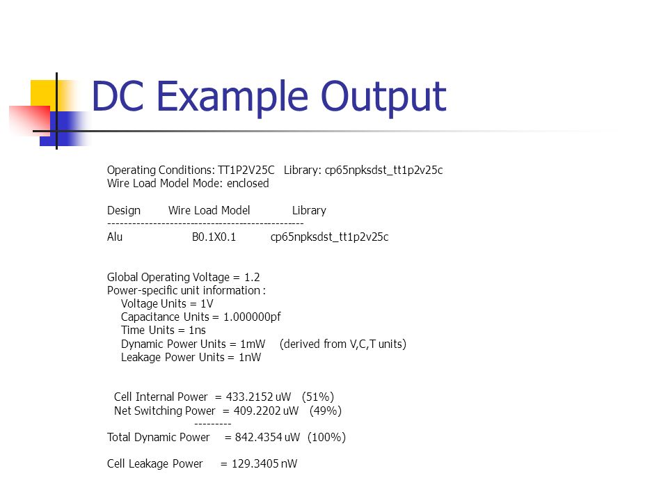 DC Example Output Operating Conditions: TT1P2V25C Library: cp65npksdst_tt1p2v25c Wire Load Model Mode: enclosed Design Wire Load Model Library -------
