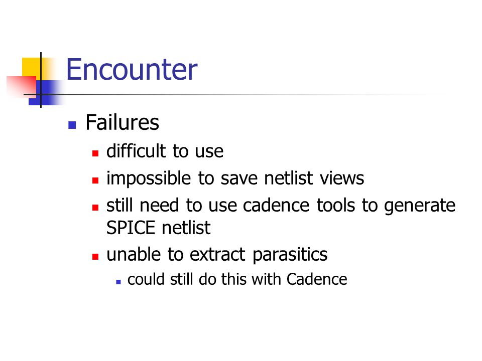 Encounter Failures difficult to use impossible to save netlist views still need to use cadence tools to generate SPICE netlist unable to extract paras