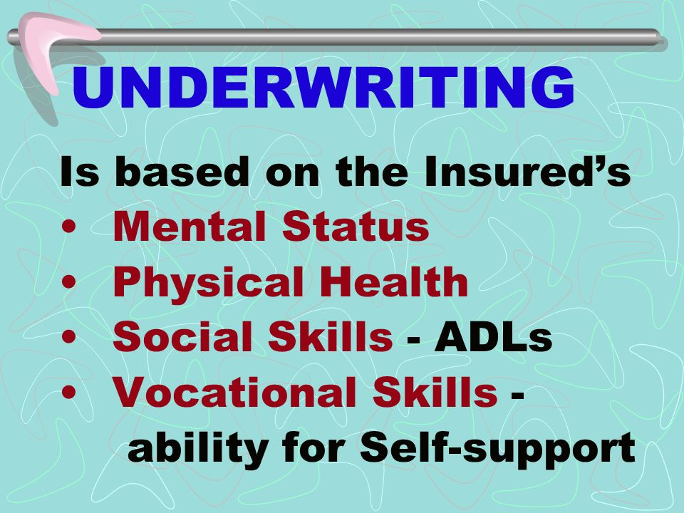 Is based on the Insureds Mental Status Physical Health Social Skills - ADLs Vocational Skills - ability for Self-support