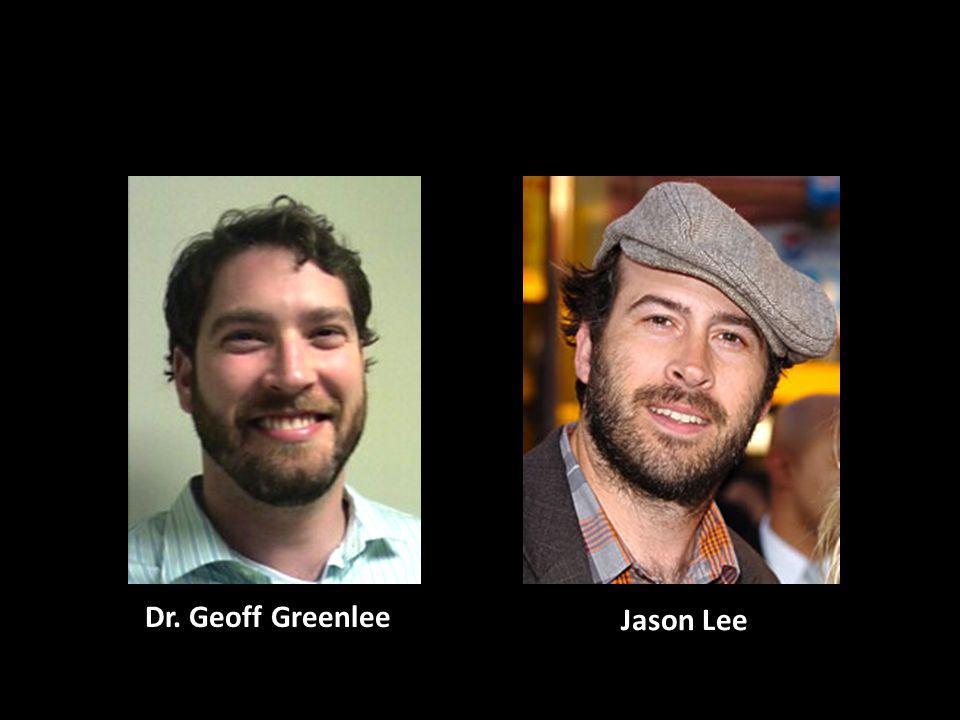 Jason Lee Dr. Geoff Greenlee