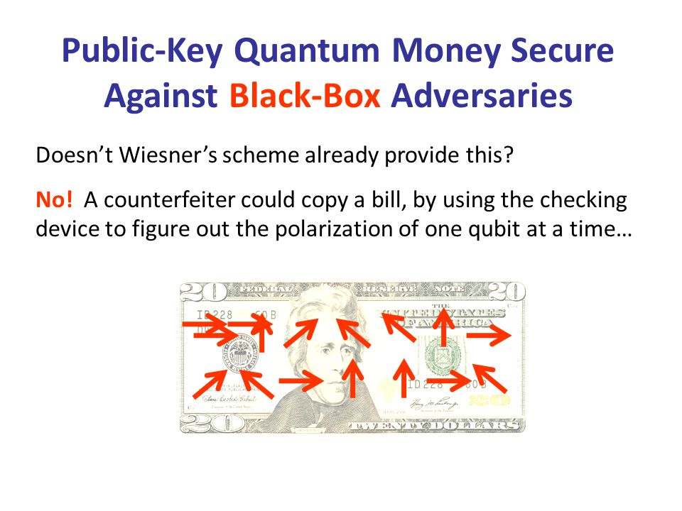 Public-Key Quantum Money Secure Against Black-Box Adversaries Doesnt Wiesners scheme already provide this.