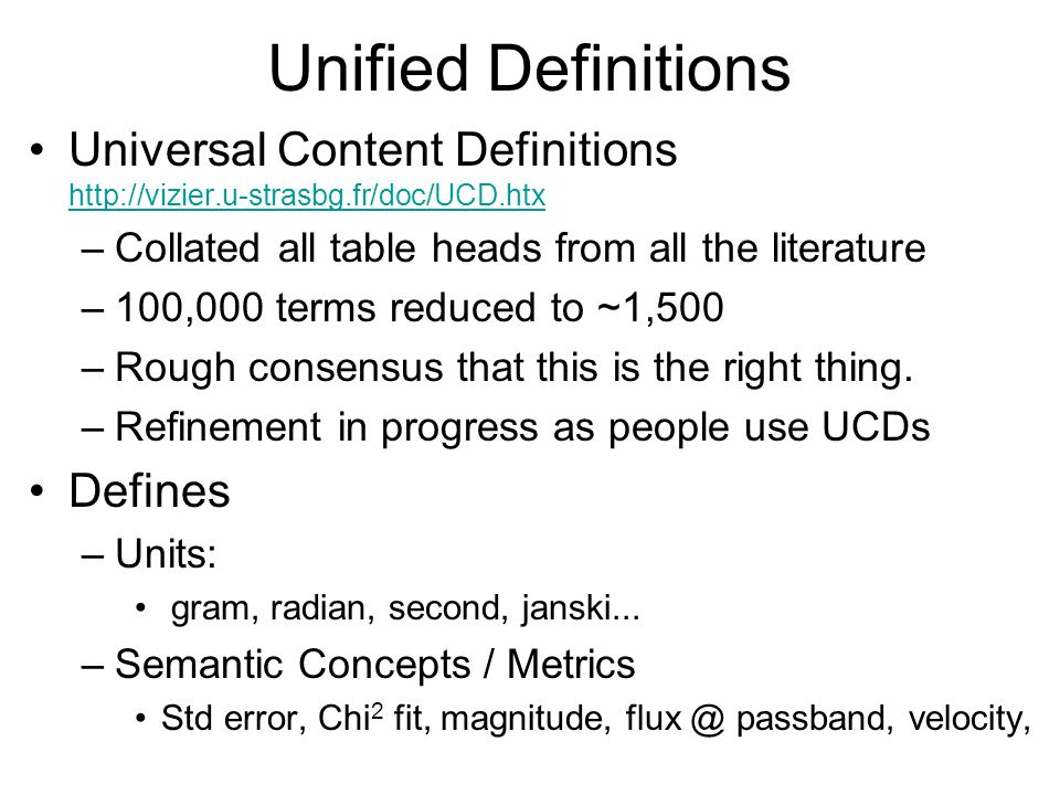Unified Definitions Universal Content Definitions http://vizier.u-strasbg.fr/doc/UCD.htx http://vizier.u-strasbg.fr/doc/UCD.htx –Collated all table he
