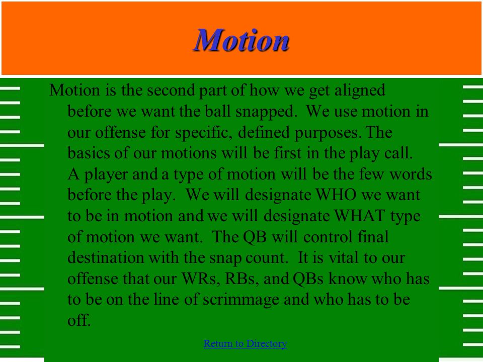 Return to DirectoryMotion Motion is the second part of how we get aligned before we want the ball snapped. We use motion in our offense for specific,
