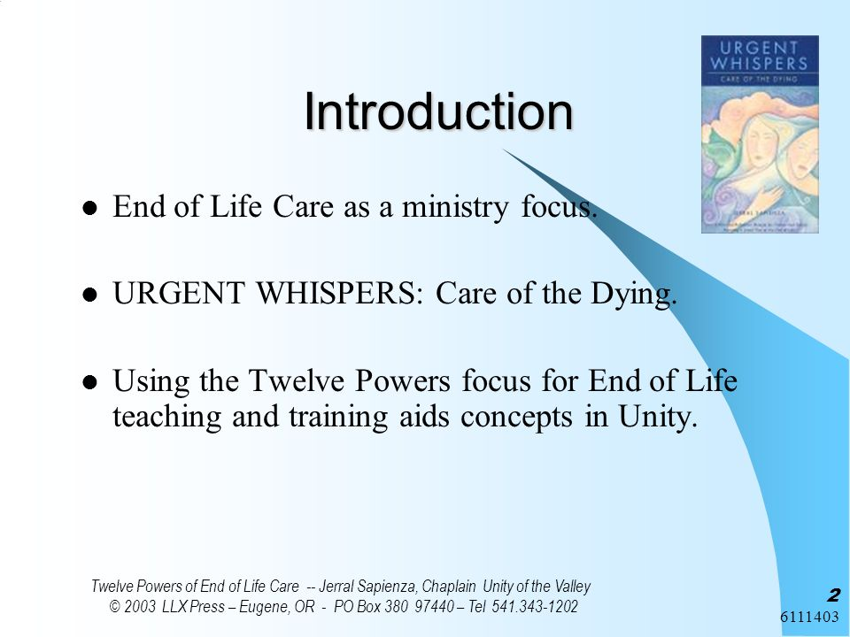 6111403 Twelve Powers of End of Life Care -- Jerral Sapienza, Chaplain Unity of the Valley © 2003 LLX Press – Eugene, OR - PO Box 380 97440 – Tel 541.