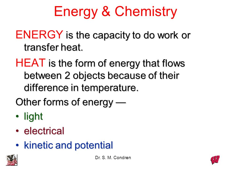 Dr. S. M. Condren is the capacity to do work or transfer heat. ENERGY is the capacity to do work or transfer heat. is the form of energy that flows be