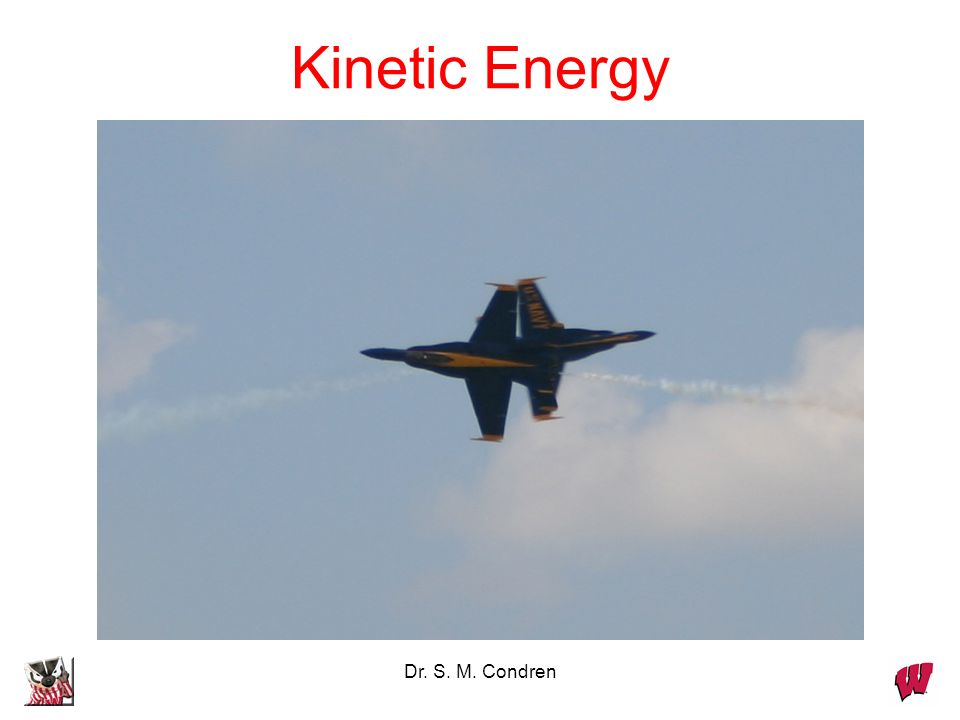 Dr. S. M. Condren Kinetic Energy