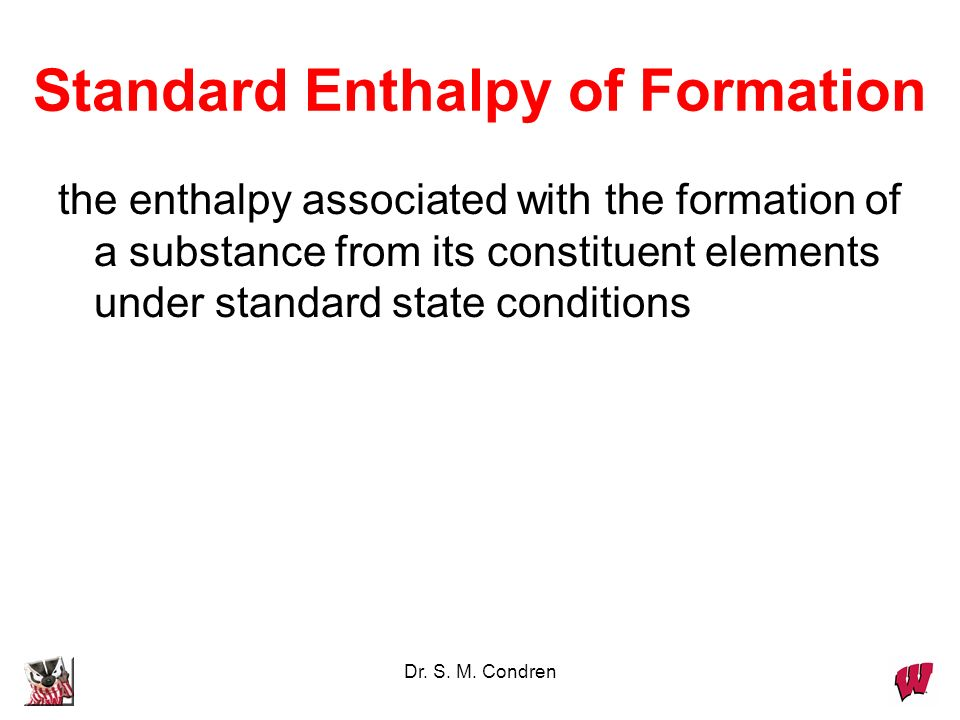 Dr. S. M. Condren Standard Enthalpy of Formation the enthalpy associated with the formation of a substance from its constituent elements under standar