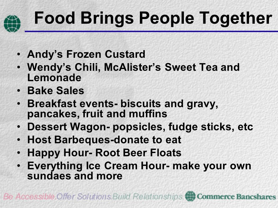 Food Brings People Together Andys Frozen Custard Wendys Chili, McAlisters Sweet Tea and Lemonade Bake Sales Breakfast events- biscuits and gravy, panc