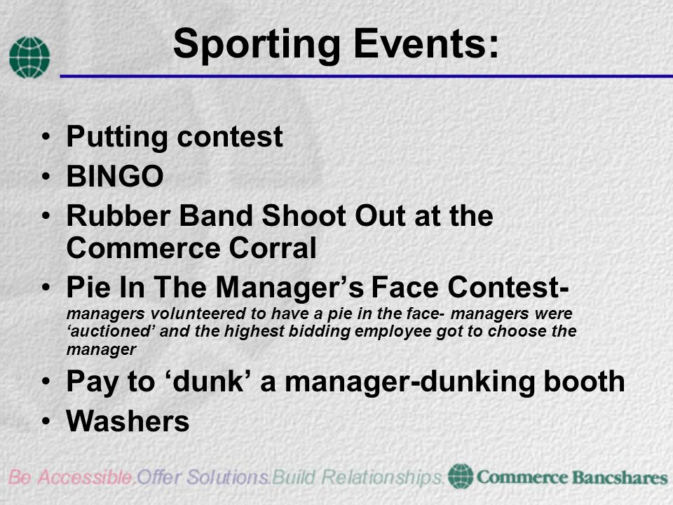 Sporting Events: Putting contest BINGO Rubber Band Shoot Out at the Commerce Corral Pie In The Managers Face Contest- managers volunteered to have a p