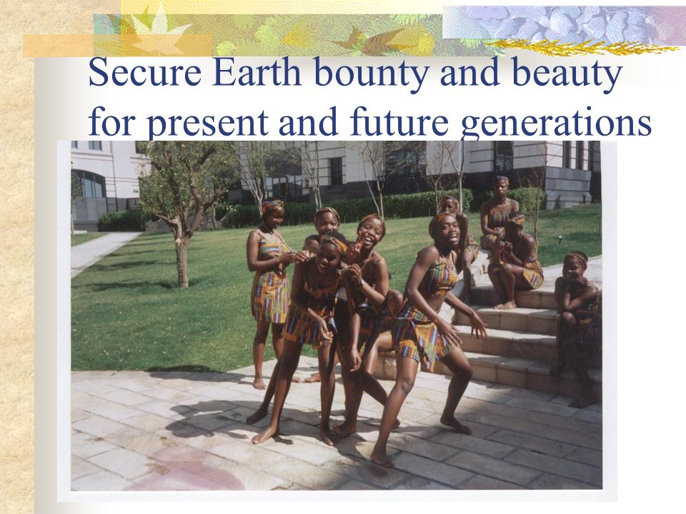 Secure Earth bounty and beauty for present and future generations